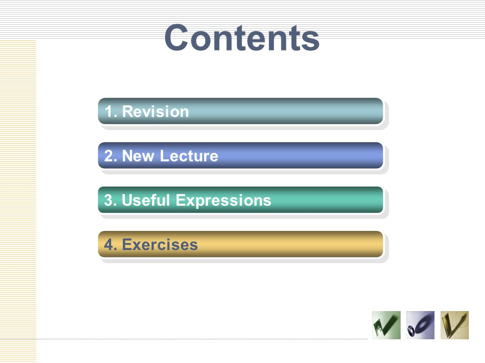 Contents 1. Revision 2. New Lecture 3. Useful Expressions 4. Exercises