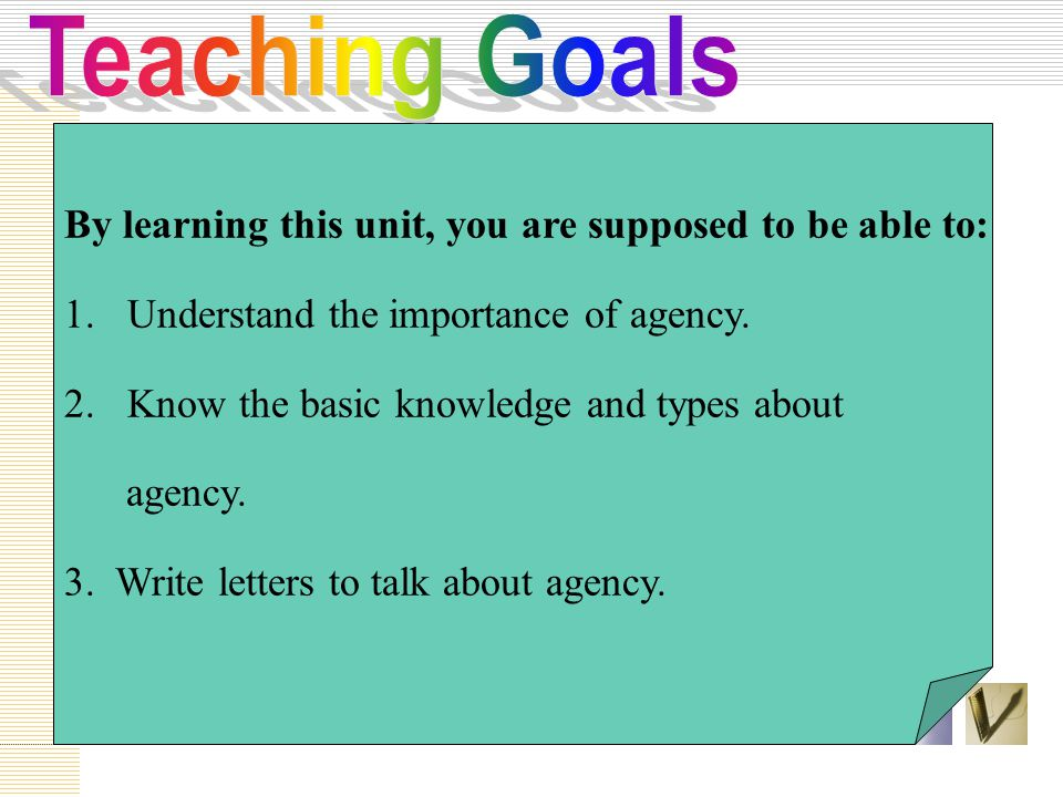 Teaching Goals By learning this unit, you are supposed to be able to: