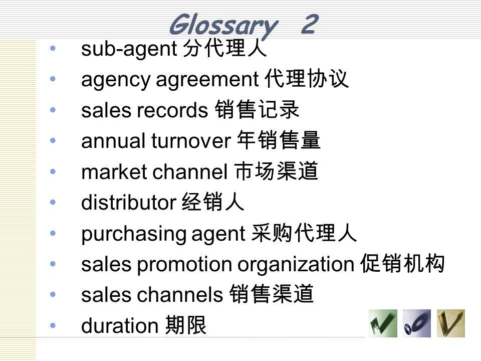 Glossary 2 sub-agent 分代理人 agency agreement 代理协议 sales records 销售记录