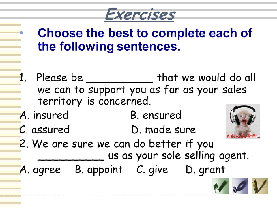 Exercises Choose the best to complete each of the following sentences.