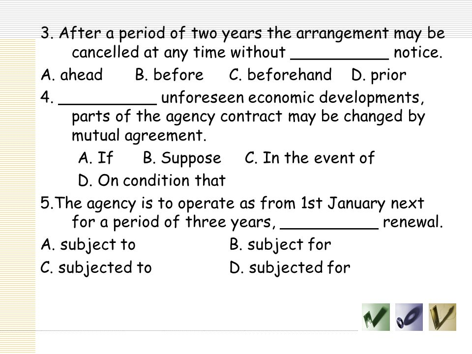 3. After a period of two years the arrangement may be cancelled at any time without __________ notice.