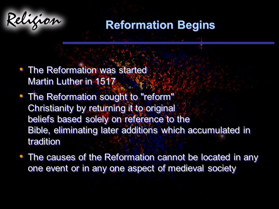 Reformation Begins The Reformation was started Martin Luther in 1517