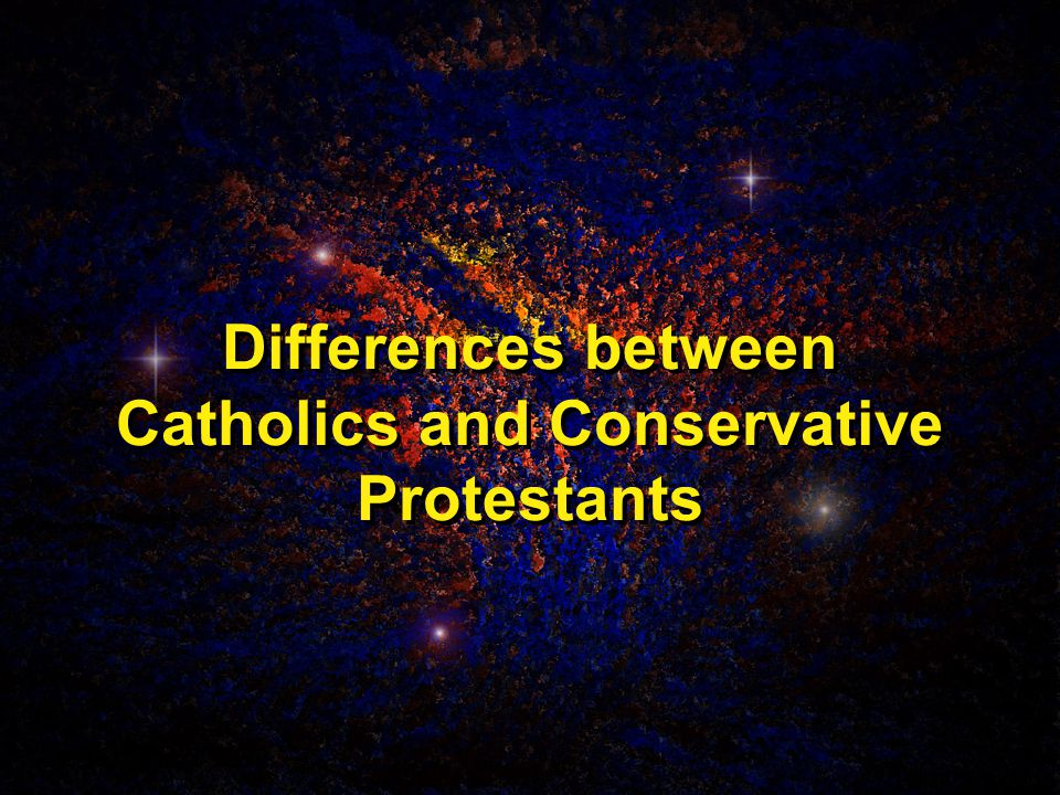 Differences between Catholics and Conservative Protestants