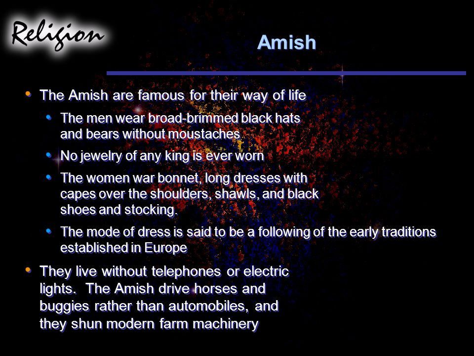 Amish The Amish are famous for their way of life