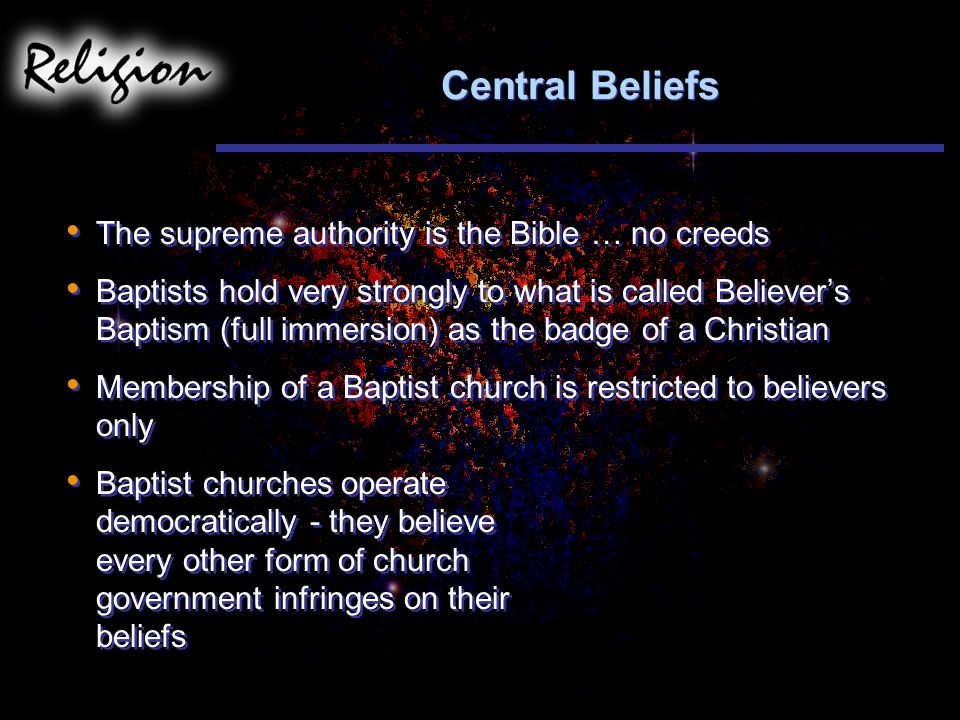 Central Beliefs The supreme authority is the Bible … no creeds