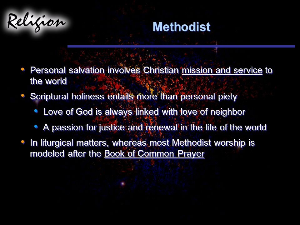 Methodist Personal salvation involves Christian mission and service to the world. Scriptural holiness entails more than personal piety.