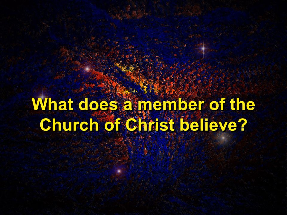 What does a member of the Church of Christ believe
