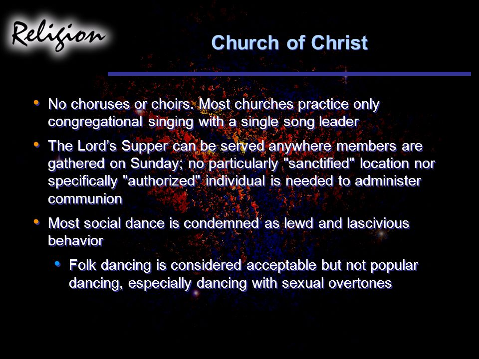 Church of Christ No choruses or choirs. Most churches practice only congregational singing with a single song leader.