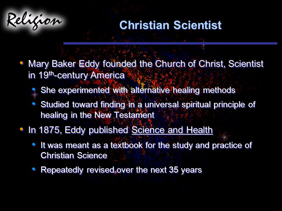 Christian Scientist Mary Baker Eddy founded the Church of Christ, Scientist in 19th-century America.