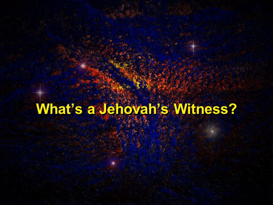 What's a Jehovah's Witness