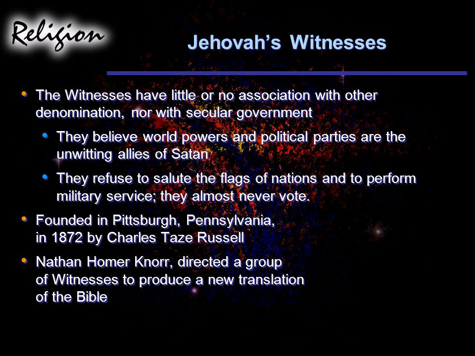Jehovah's Witnesses The Witnesses have little or no association with other denomination, nor with secular government.