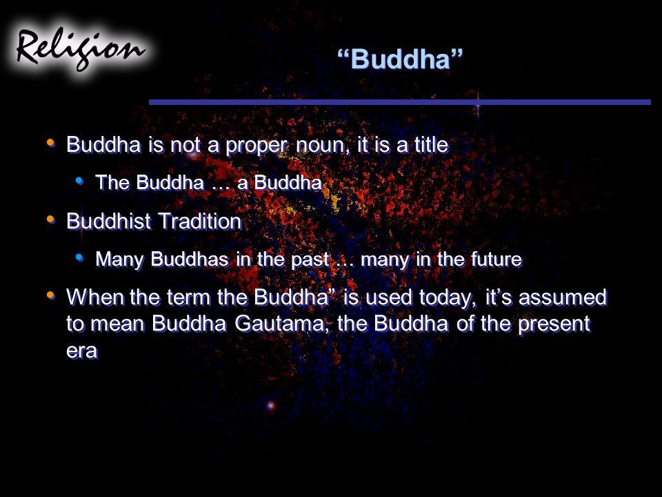 Buddha Buddha is not a proper noun, it is a title Buddhist Tradition