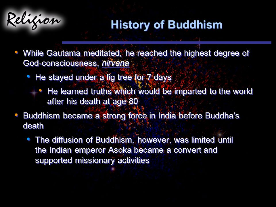 History of Buddhism While Gautama meditated, he reached the highest degree of God-consciousness, nirvana.