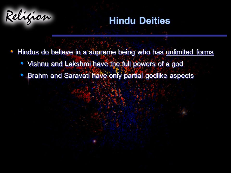 Hindu Deities Hindus do believe in a supreme being who has unlimited forms. Vishnu and Lakshmi have the full powers of a god.