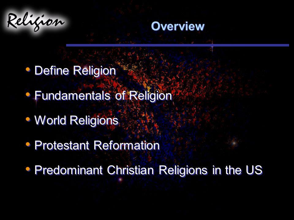 Overview Define Religion. Fundamentals of Religion.