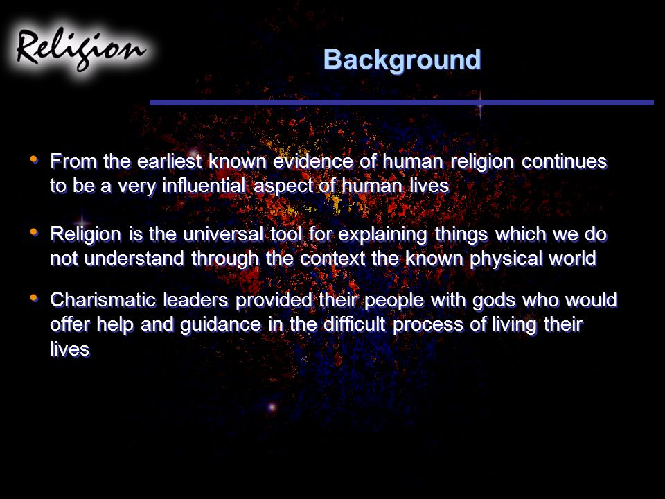 Background From the earliest known evidence of human religion continues to be a very influential aspect of human lives.