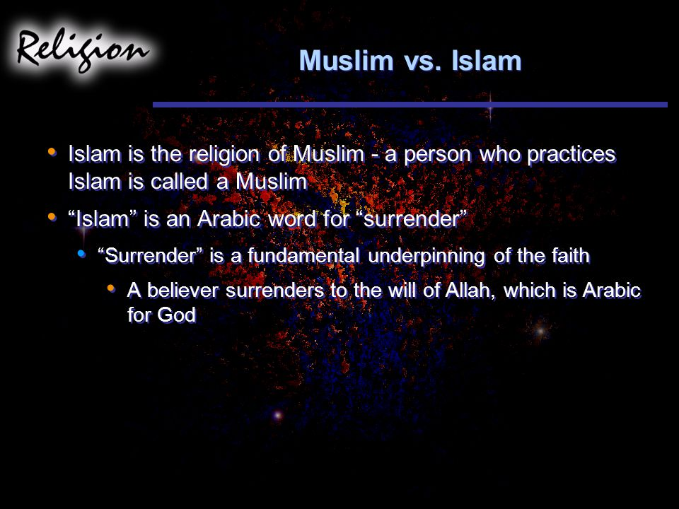 Muslim vs. Islam Islam is the religion of Muslim - a person who practices Islam is called a Muslim.
