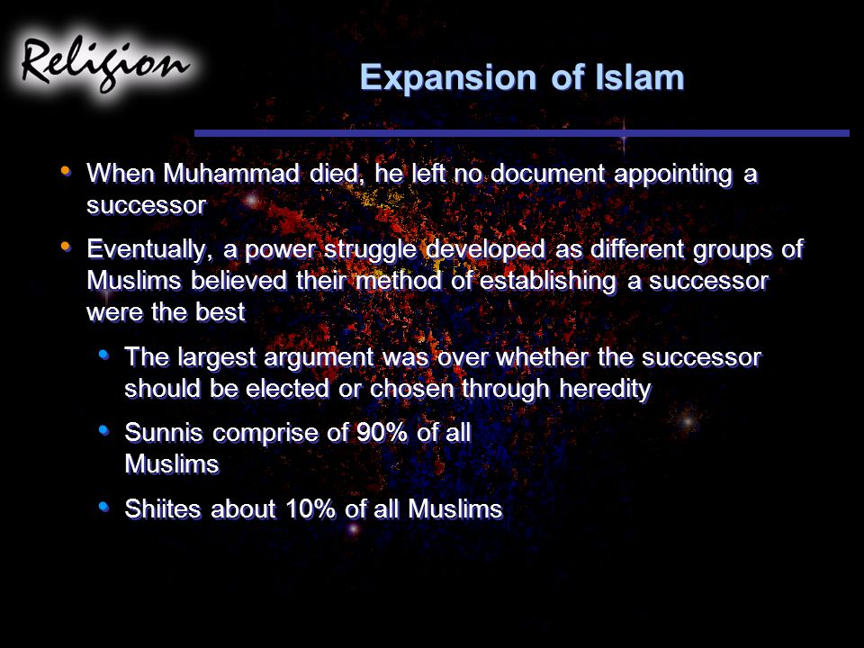 Expansion of Islam When Muhammad died, he left no document appointing a successor.