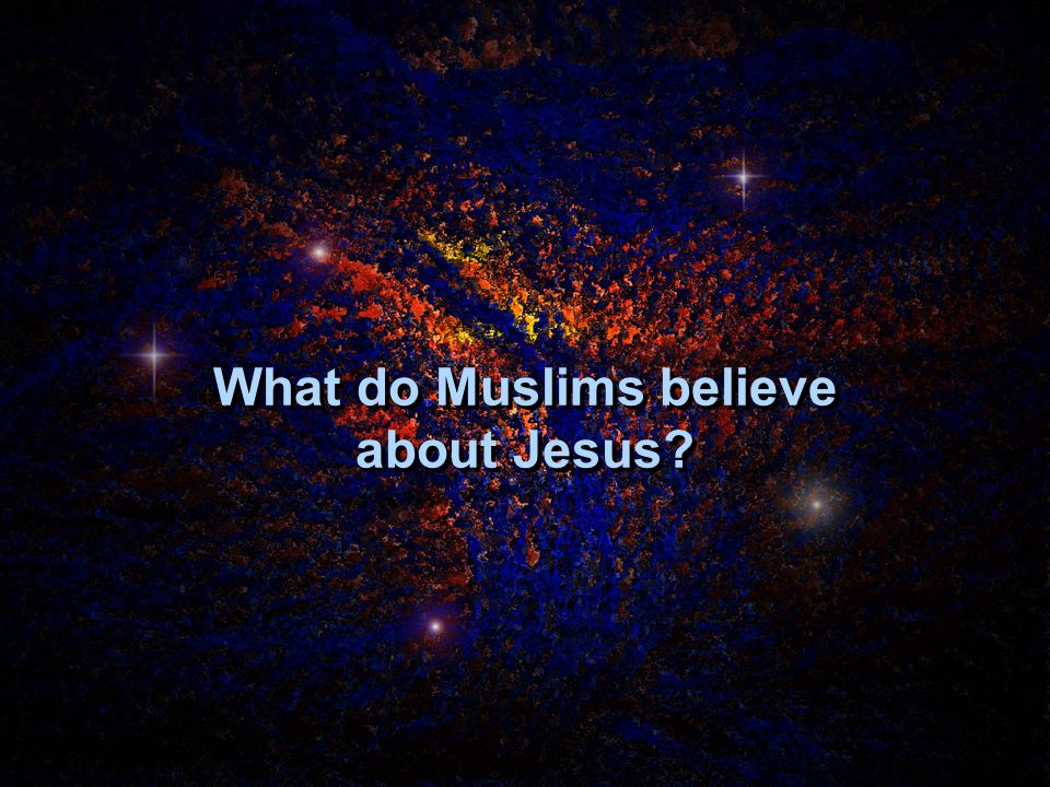 What do Muslims believe about Jesus