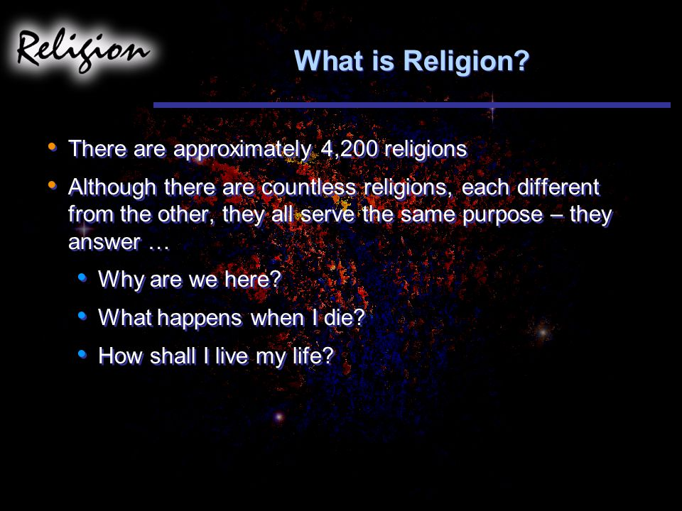 What is Religion There are approximately 4,200 religions