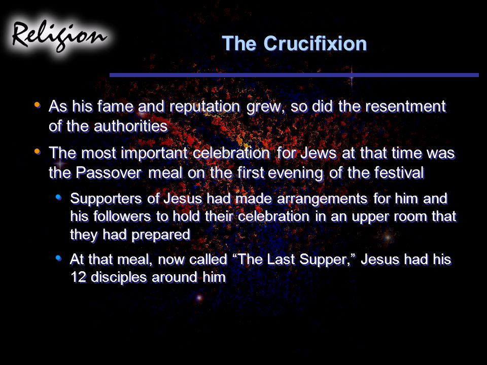 The Crucifixion As his fame and reputation grew, so did the resentment of the authorities.