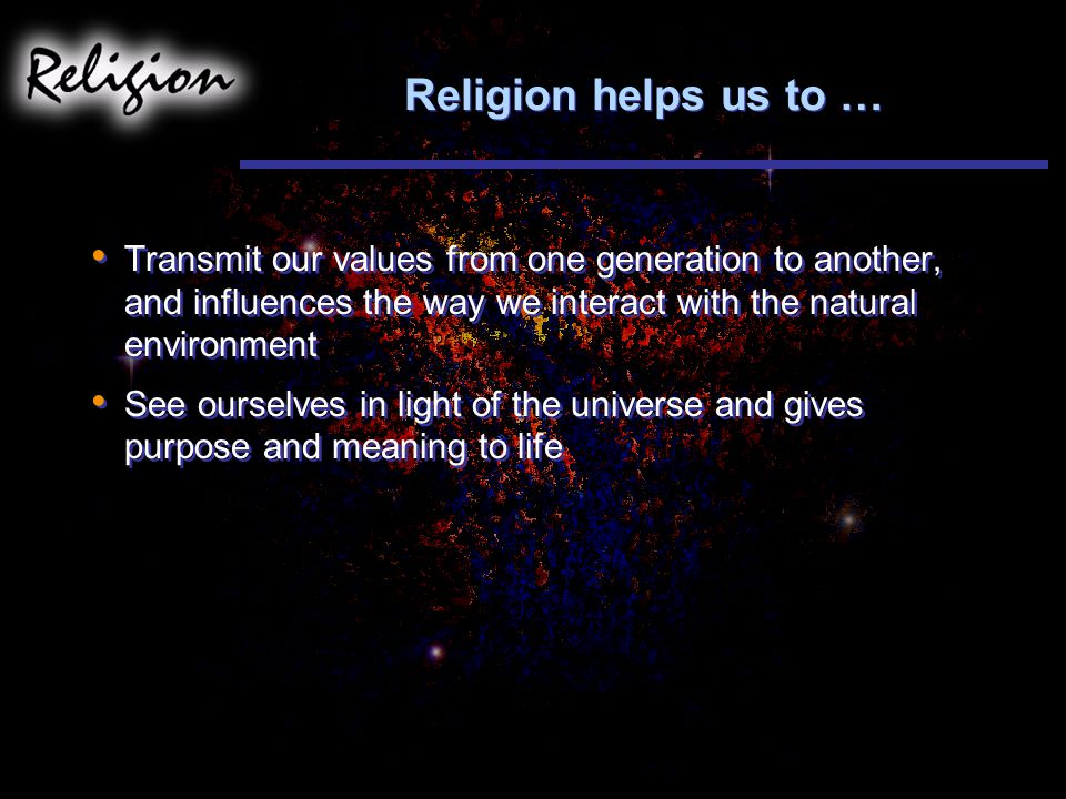 religion gives meaning to life The meaning of religion is to do that because god is our common father, making us all brothers and sisters we do our best to make life happy for our brethren, out of love and respect for god for christians, this is what is meant by living our life in christ.