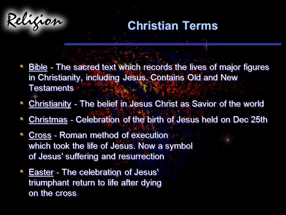 Christian Terms Bible - The sacred text which records the lives of major figures in Christianity, including Jesus. Contains Old and New Testaments.