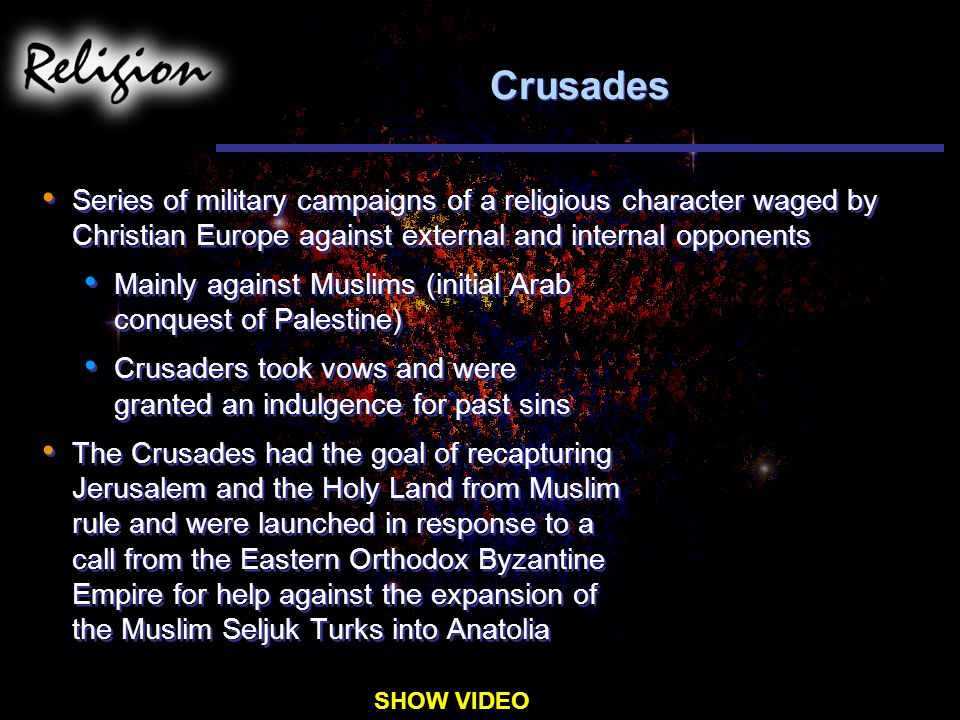 Crusades Series of military campaigns of a religious character waged by Christian Europe against external and internal opponents.