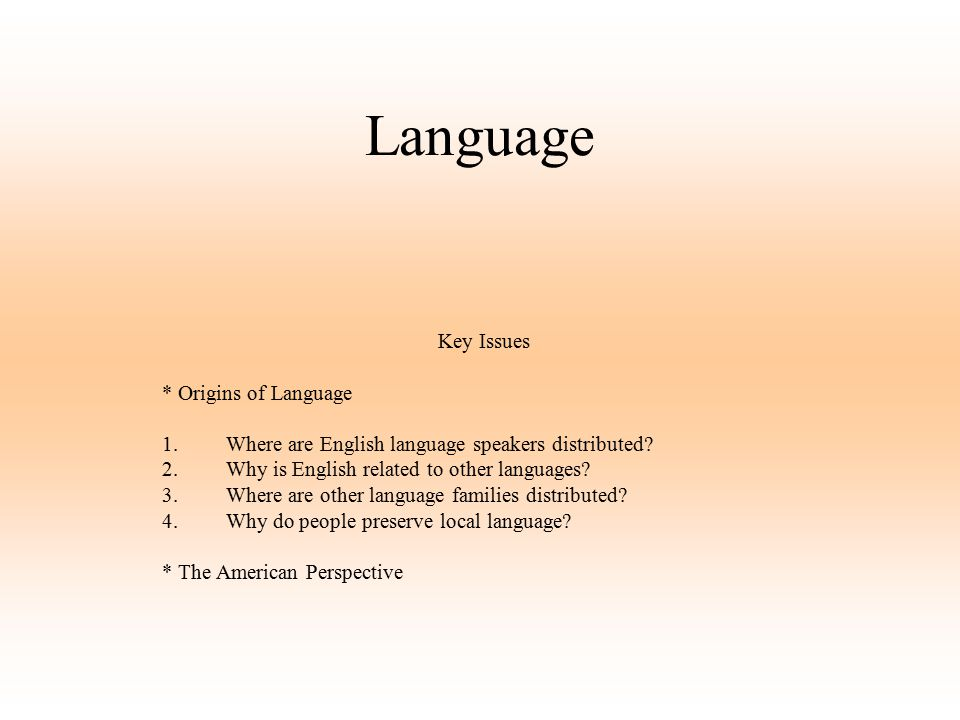 Language Key Issues * Origins of Language