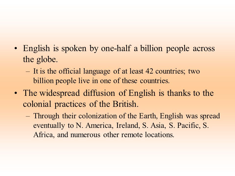 English is spoken by one-half a billion people across the globe.
