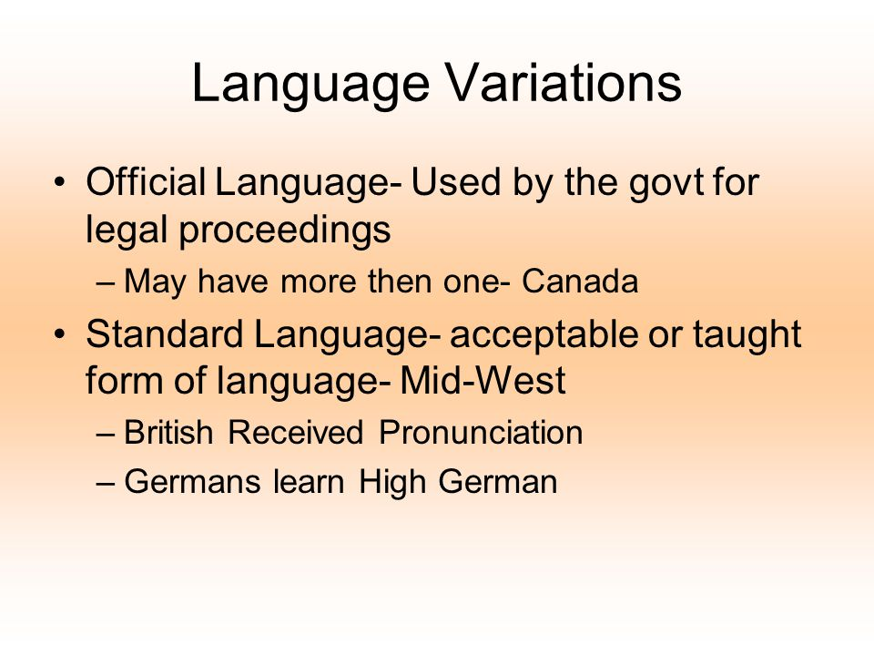 Language Variations Official Language- Used by the govt for legal proceedings. May have more then one- Canada.