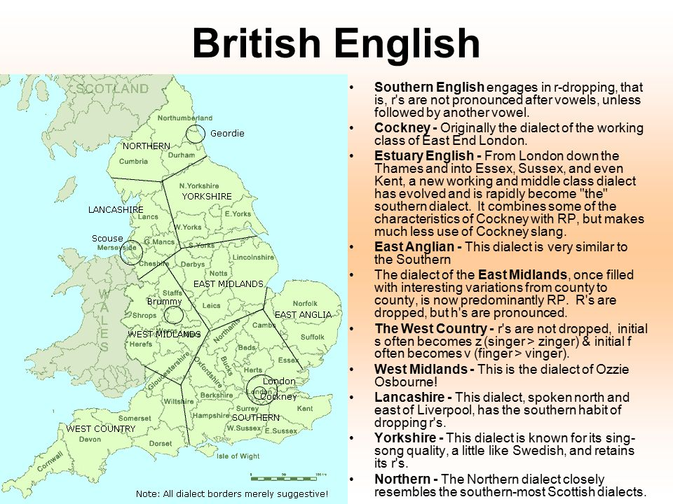 British English Southern English engages in r-dropping, that is, r s are not pronounced after vowels, unless followed by another vowel.