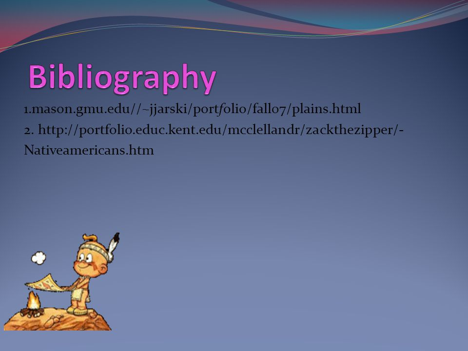 Bibliography 1.mason.gmu.edu//~jjarski/portfolio/fall07/plains.html