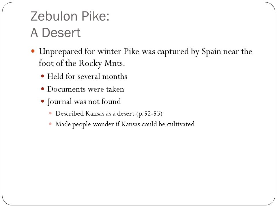Zebulon Pike: A Desert Unprepared for winter Pike was captured by Spain near the foot of the Rocky Mnts.