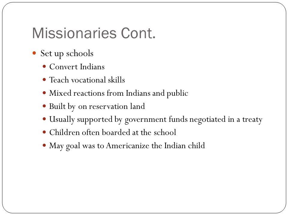 Missionaries Cont. Set up schools Convert Indians