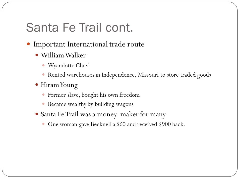 Santa Fe Trail cont. Important International trade route