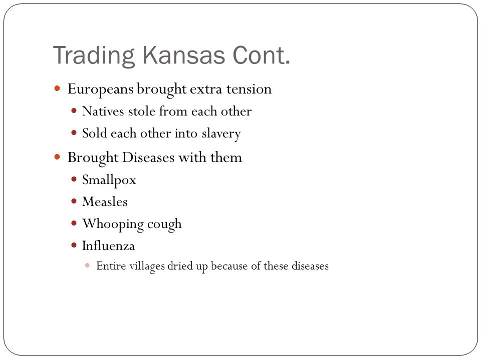 Trading Kansas Cont. Europeans brought extra tension