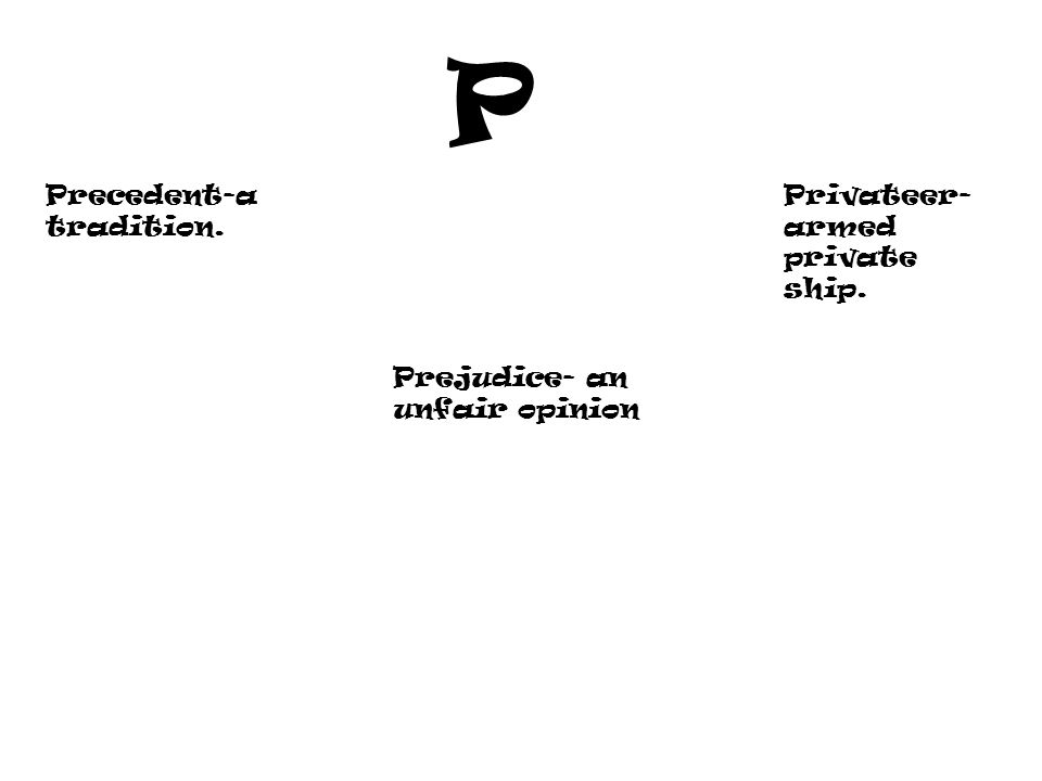P Precedent-a tradition. Privateer- armed private ship.
