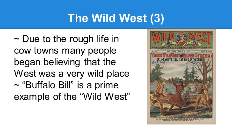 The Wild West (3) ~ Due to the rough life in cow towns many people began believing that the West was a very wild place.