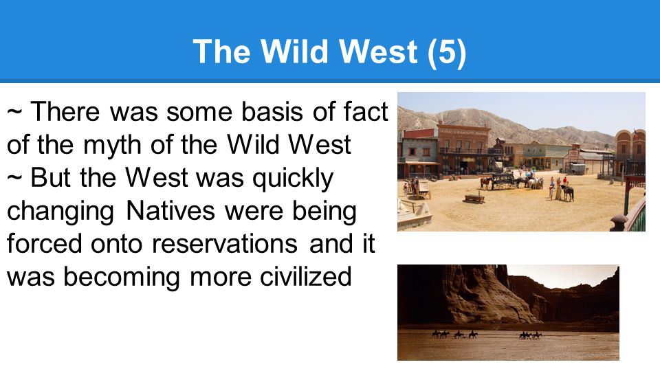 The Wild West (5) ~ There was some basis of fact of the myth of the Wild West.