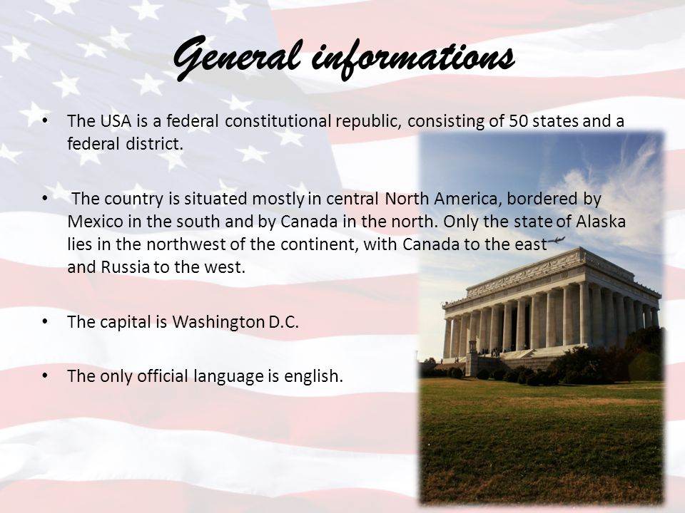General informations The USA is a federal constitutional republic, consisting of 50 states and a federal district.