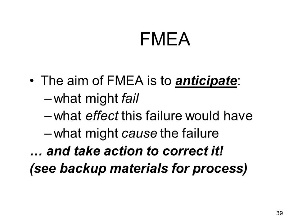 FMEA The aim of FMEA is to anticipate: what might fail