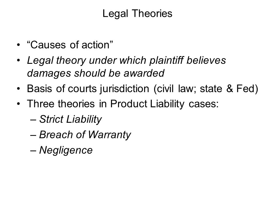 Legal Theories Causes of action Legal theory under which plaintiff believes damages should be awarded.