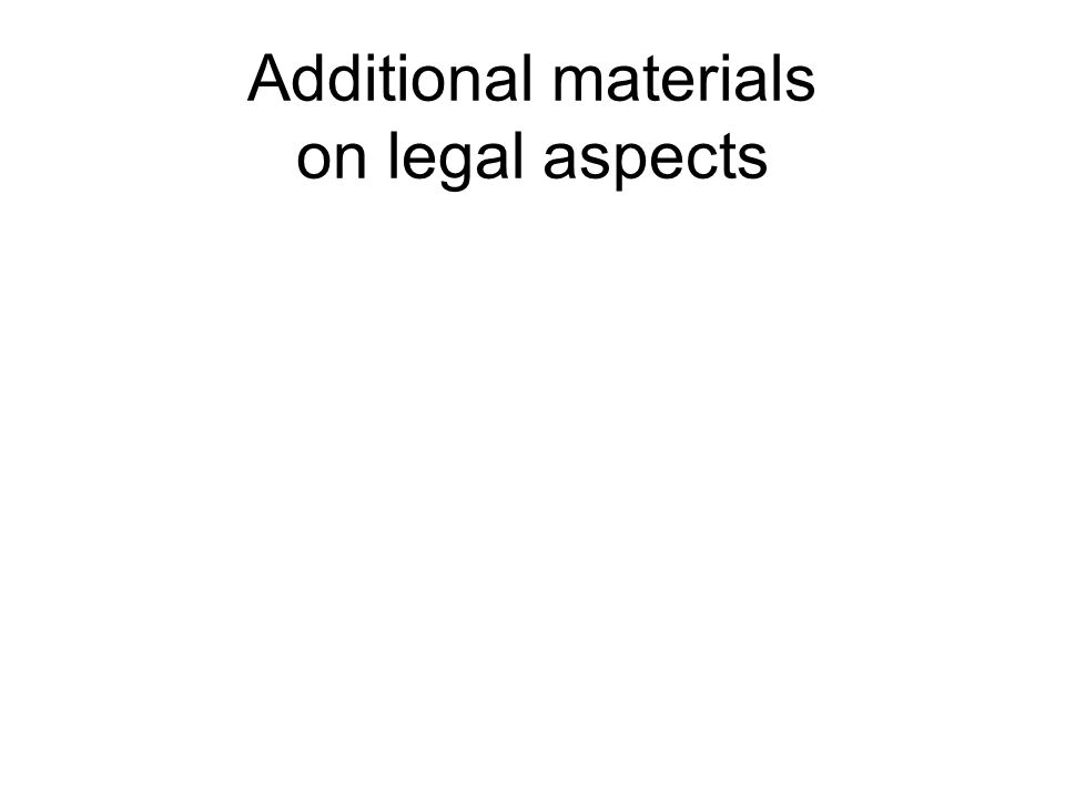 Additional materials on legal aspects