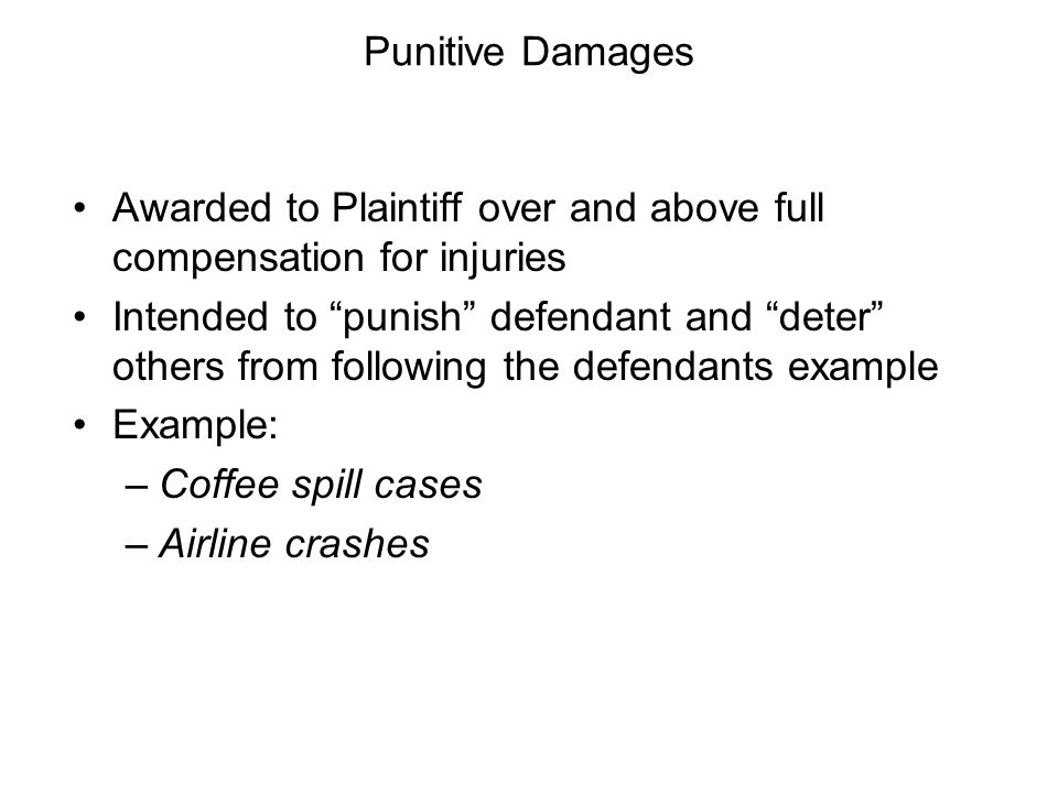 Punitive Damages Awarded to Plaintiff over and above full compensation for injuries.
