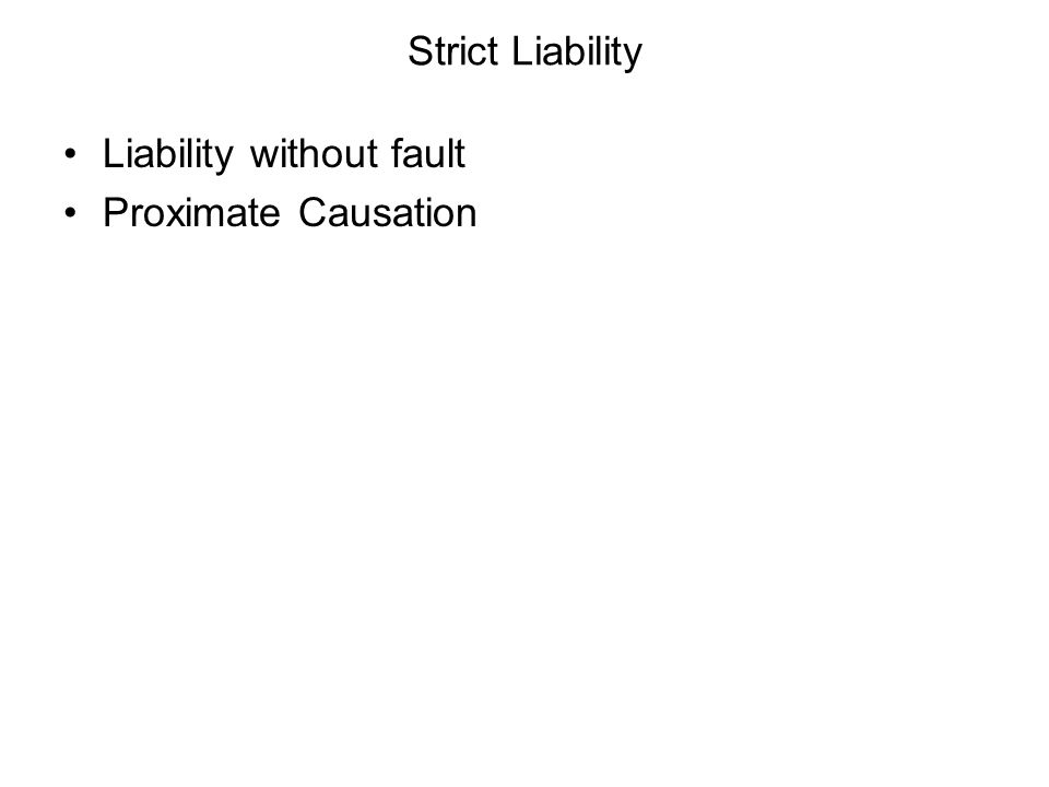 Strict Liability Liability without fault Proximate Causation