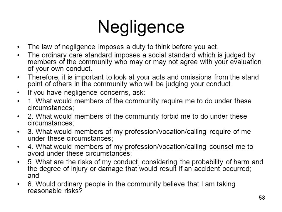 Negligence The law of negligence imposes a duty to think before you act.