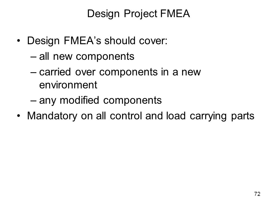 Design Project FMEA Design FMEA's should cover: all new components. carried over components in a new environment.