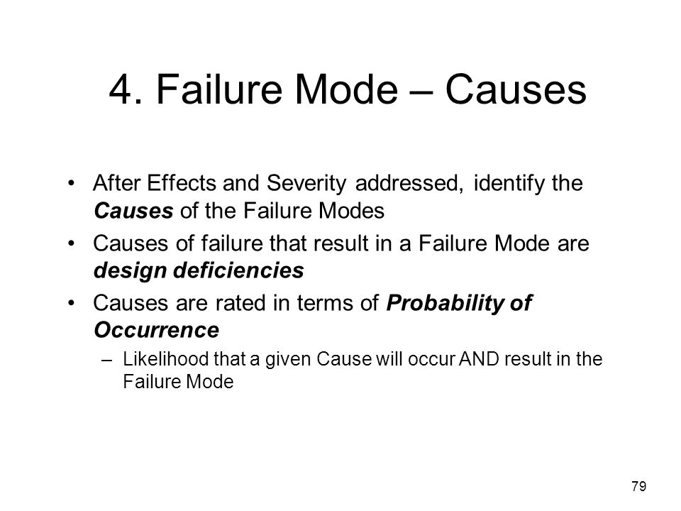 4. Failure Mode – Causes After Effects and Severity addressed, identify the Causes of the Failure Modes.
