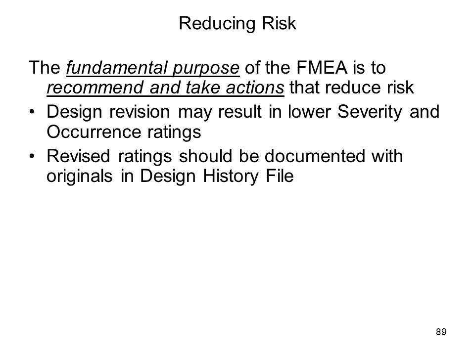 Reducing Risk The fundamental purpose of the FMEA is to recommend and take actions that reduce risk.